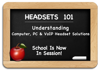Headsets 101 - Understanding Computer, PC & VoIP Headset Solutions