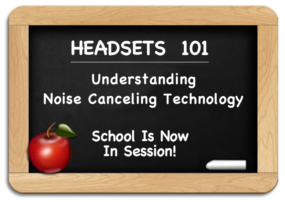 Headsets 101 - Understanding Noise Canceling Technology in Headsets